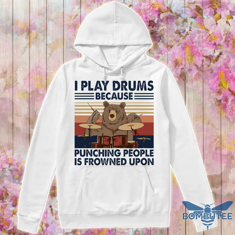 Bear I play drums because punching people is frowned upon vintage -hoodie