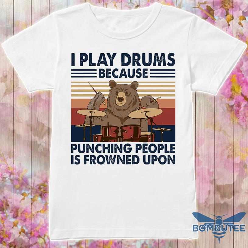 Bear I play drums because punching people is frowned upon vintage shirt