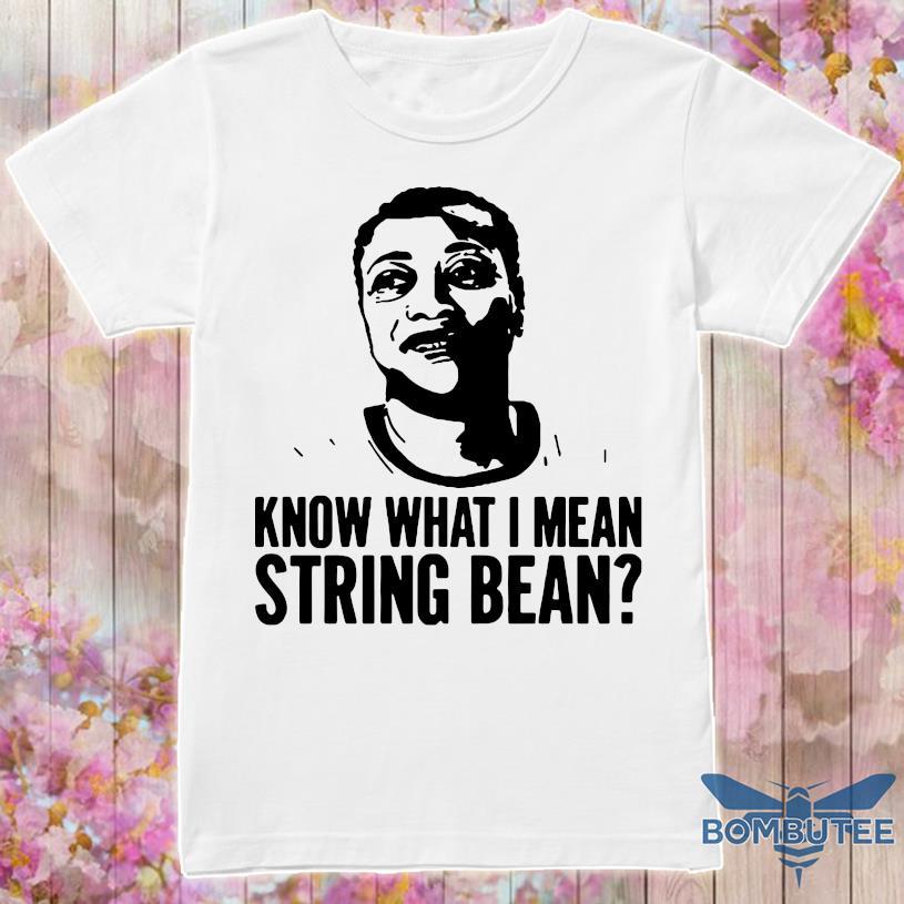 Know What I Mean String Bean 2021 Shirt