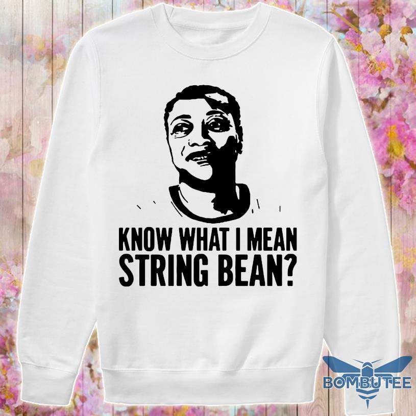 Know What I Mean String Bean 2021 Shirt -sweater