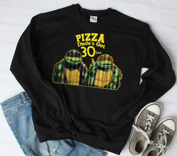 Pizza Dude's Got 30 Sec Funny Ninja Turtle shirt