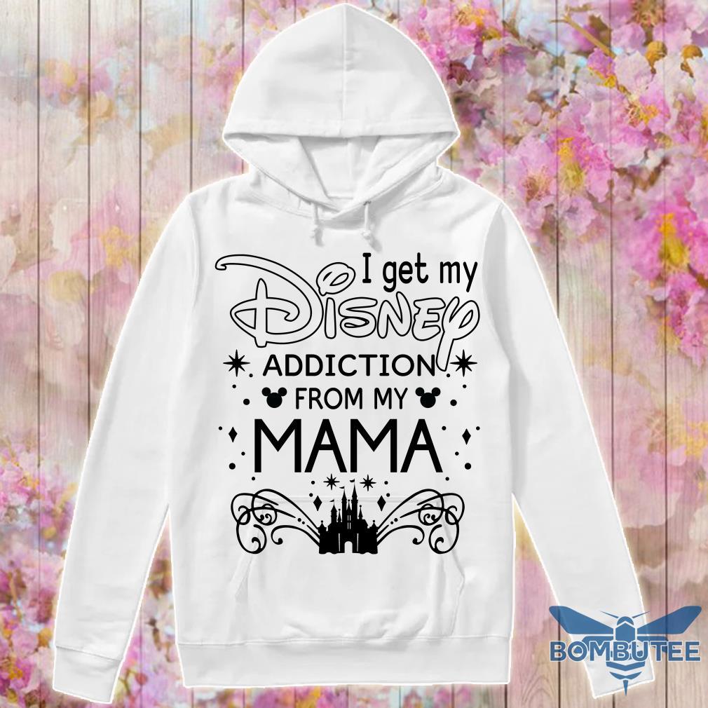 I get my disney addiction from my mama hoodie