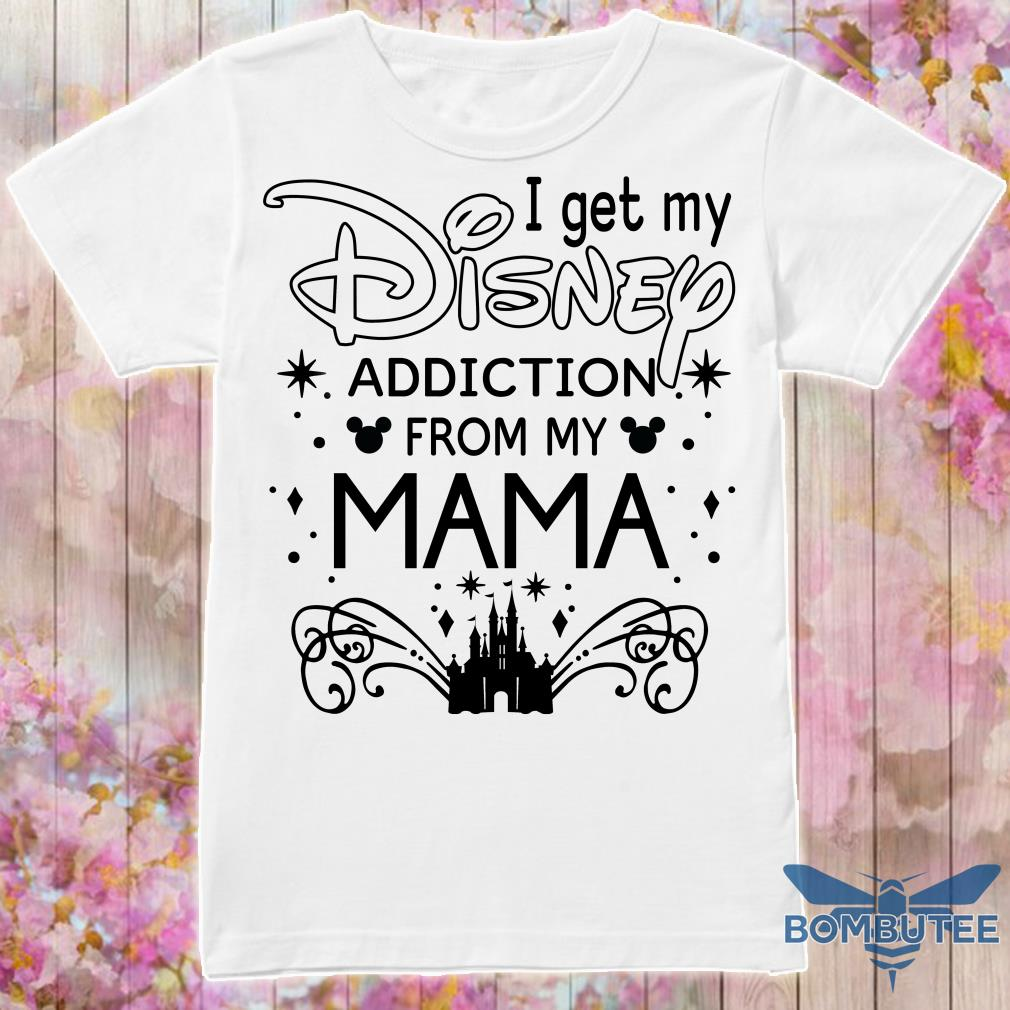 I get my disney addiction from my mama shirt