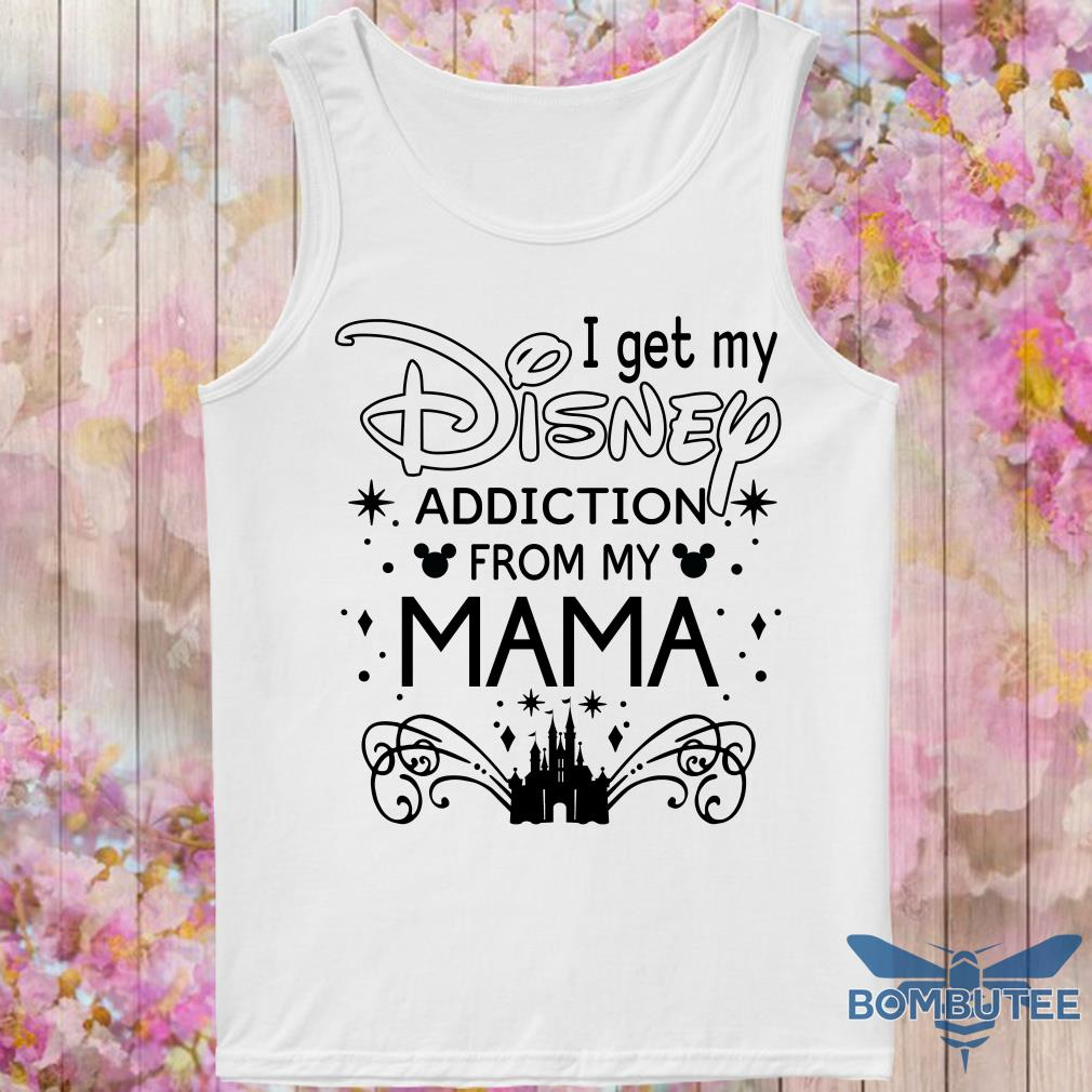 I get my disney addiction from my mama tank top