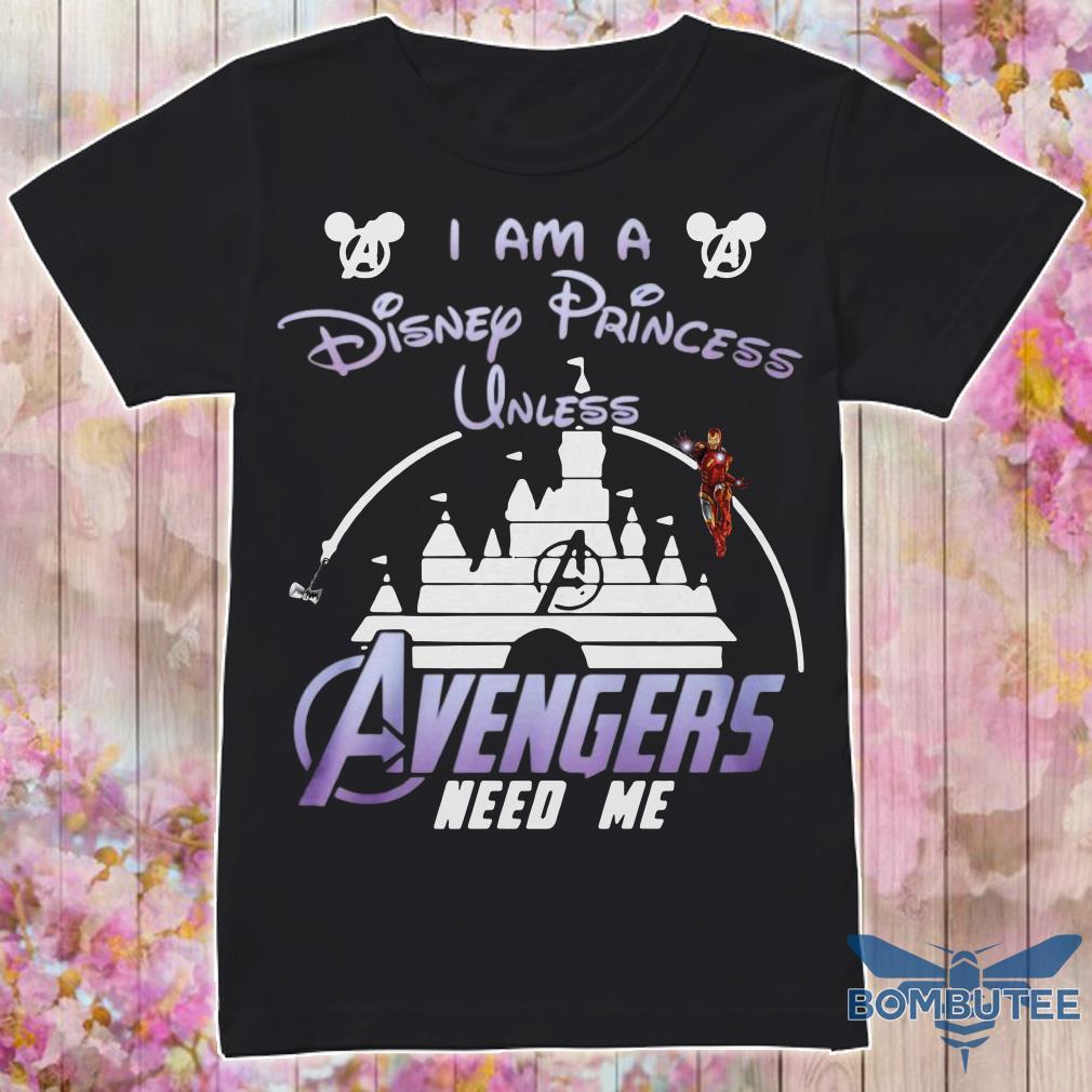 Ironman I Am A Disney Princess Unless Avengers Need Me shirt