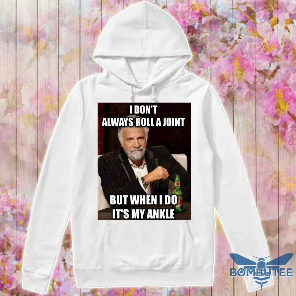 Jonathan Goldsmith I Don't Always Roll A Joint But When I Do It's My Ankle hoodie