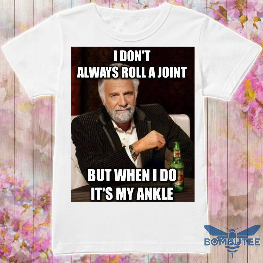 Jonathan Goldsmith I Don't Always Roll A Joint But When I Do It's My Ankle shirt