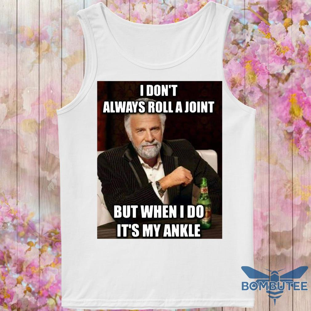 Jonathan Goldsmith I Don't Always Roll A Joint But When I Do It's My Ankle tank top