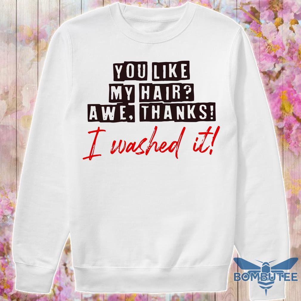 you like my hair awe thanks i washed it sweater