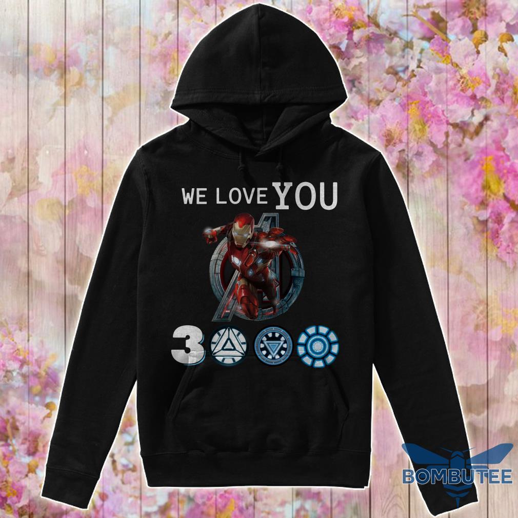 We Love You Ironman 3000 hoodie