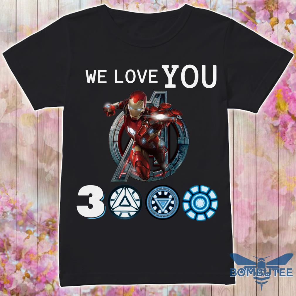 We Love You Ironman 3000 shirt