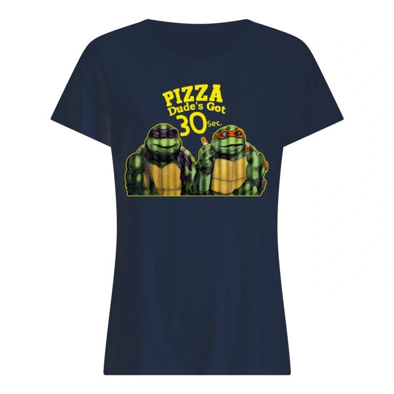 Pizza Dude's Got 30 Sec Funny Ninja Turtle ladies tee