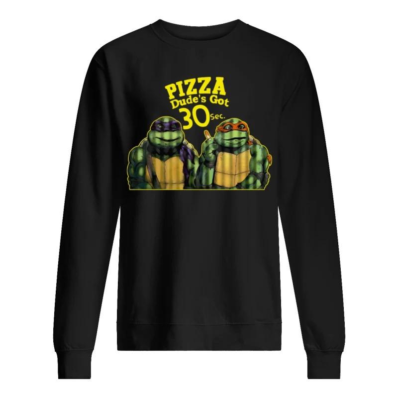 Pizza Dude's Got 30 Sec Funny Ninja Turtle sweater