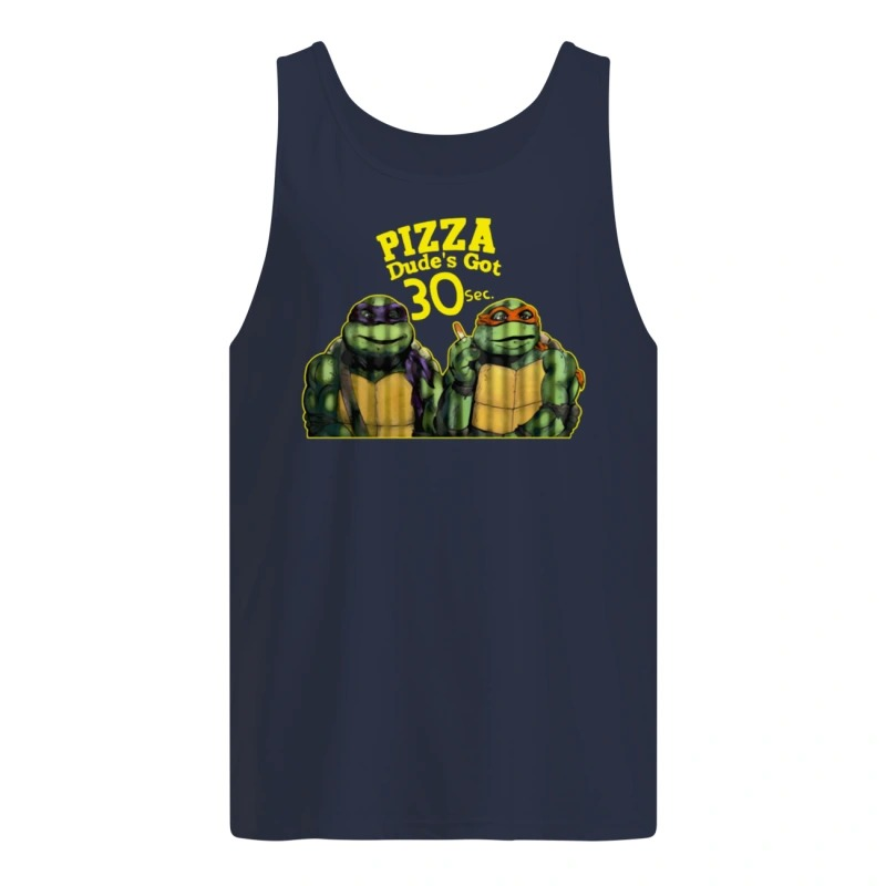 Pizza Dude's Got 30 Sec Funny Ninja Turtle tank top