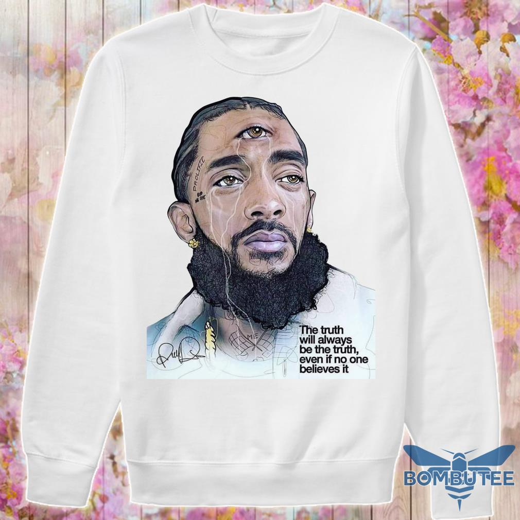 RIP Nipsey Hussle The Truth Will Always Be The Truth Even If No One Believes It sweater