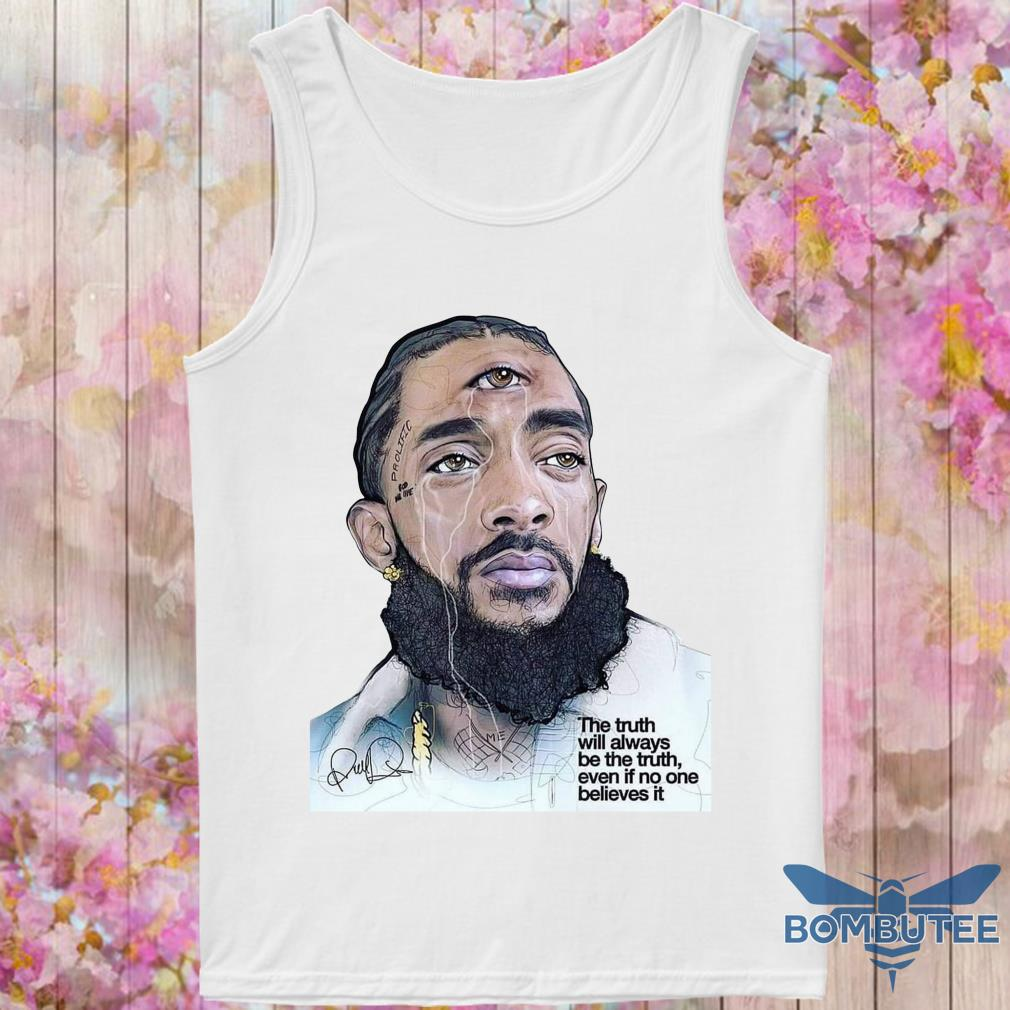 RIP Nipsey Hussle The Truth Will Always Be The Truth Even If No One Believes It tank top