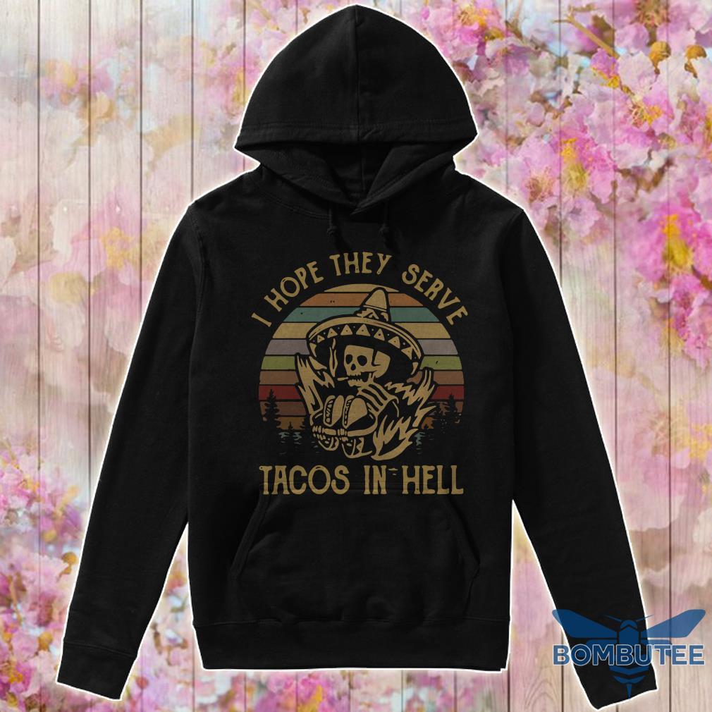 Skeleton I hope they serve tacos in hell vintage hoodie
