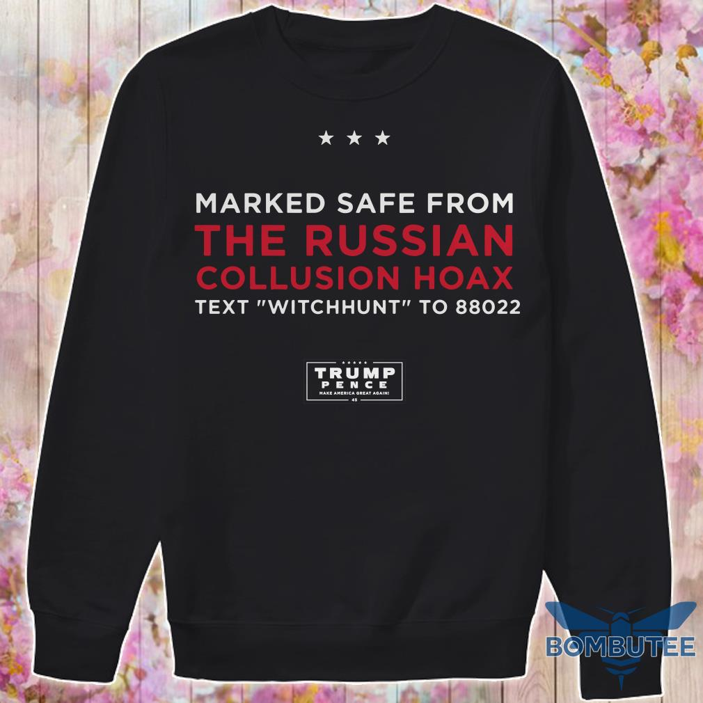 Trump Pence Marked Safe From The Russian Collusion Hoax text witchhunt to 88022 sweater
