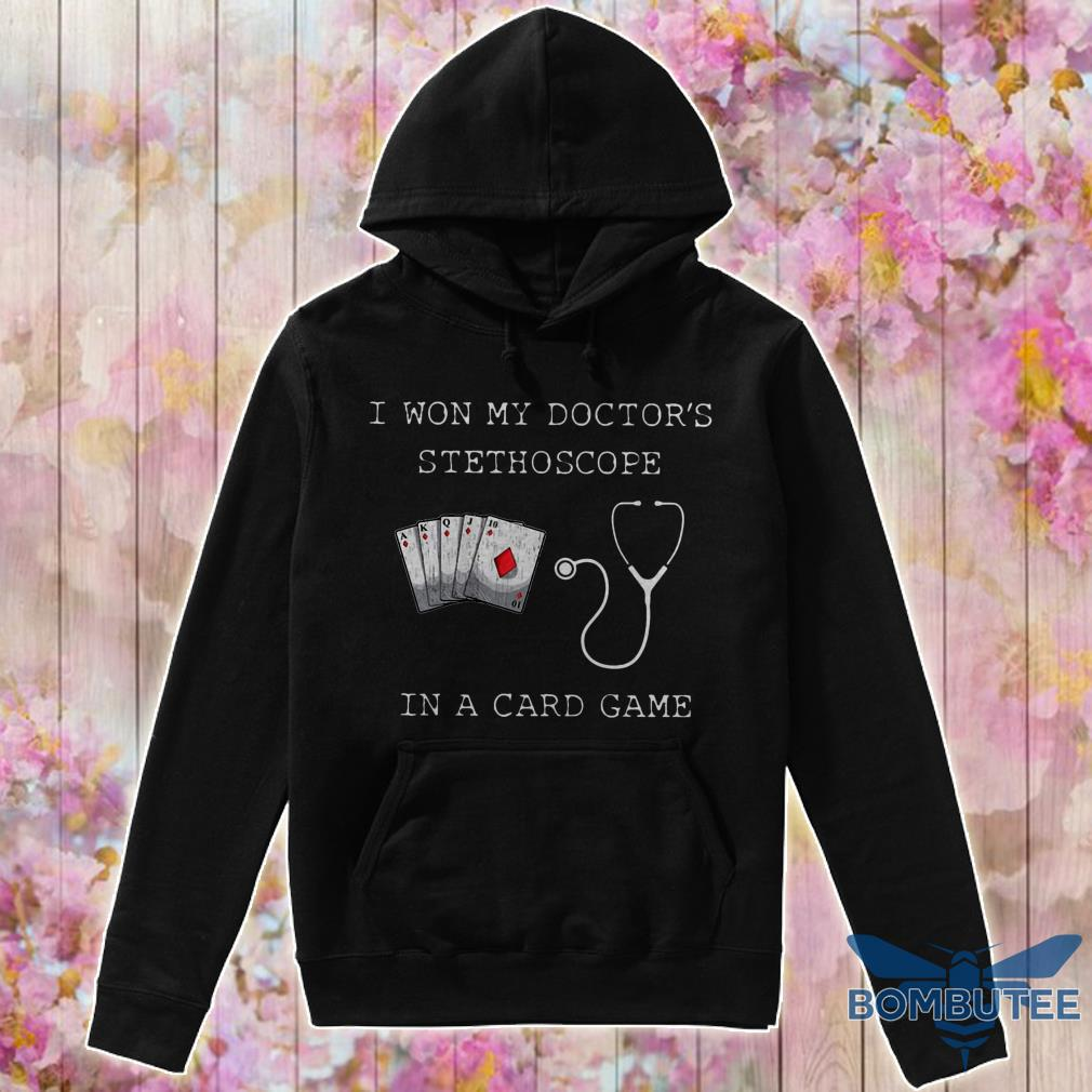 I won my doctors stethoscope in a card game hoodie