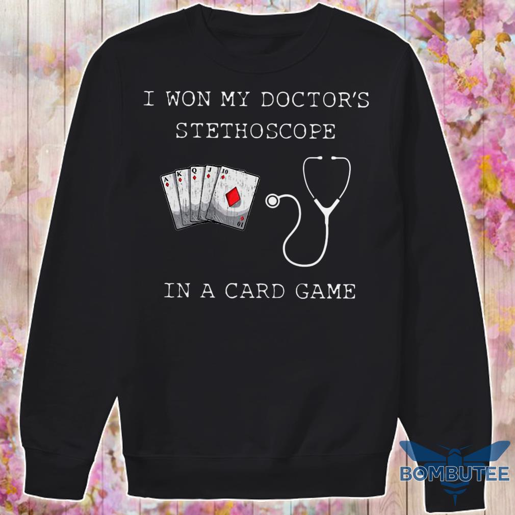 I won my doctors stethoscope in a card game sweater