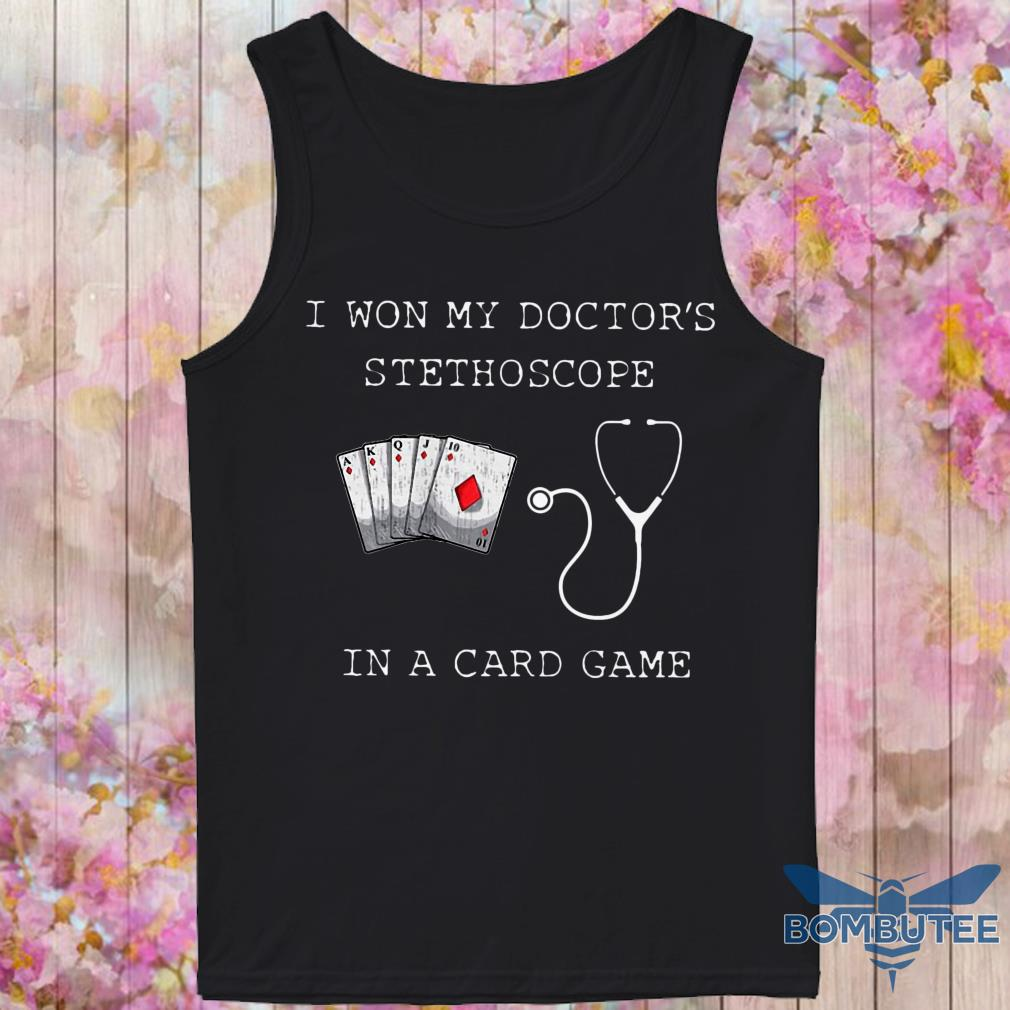I won my doctors stethoscope in a card game tank top