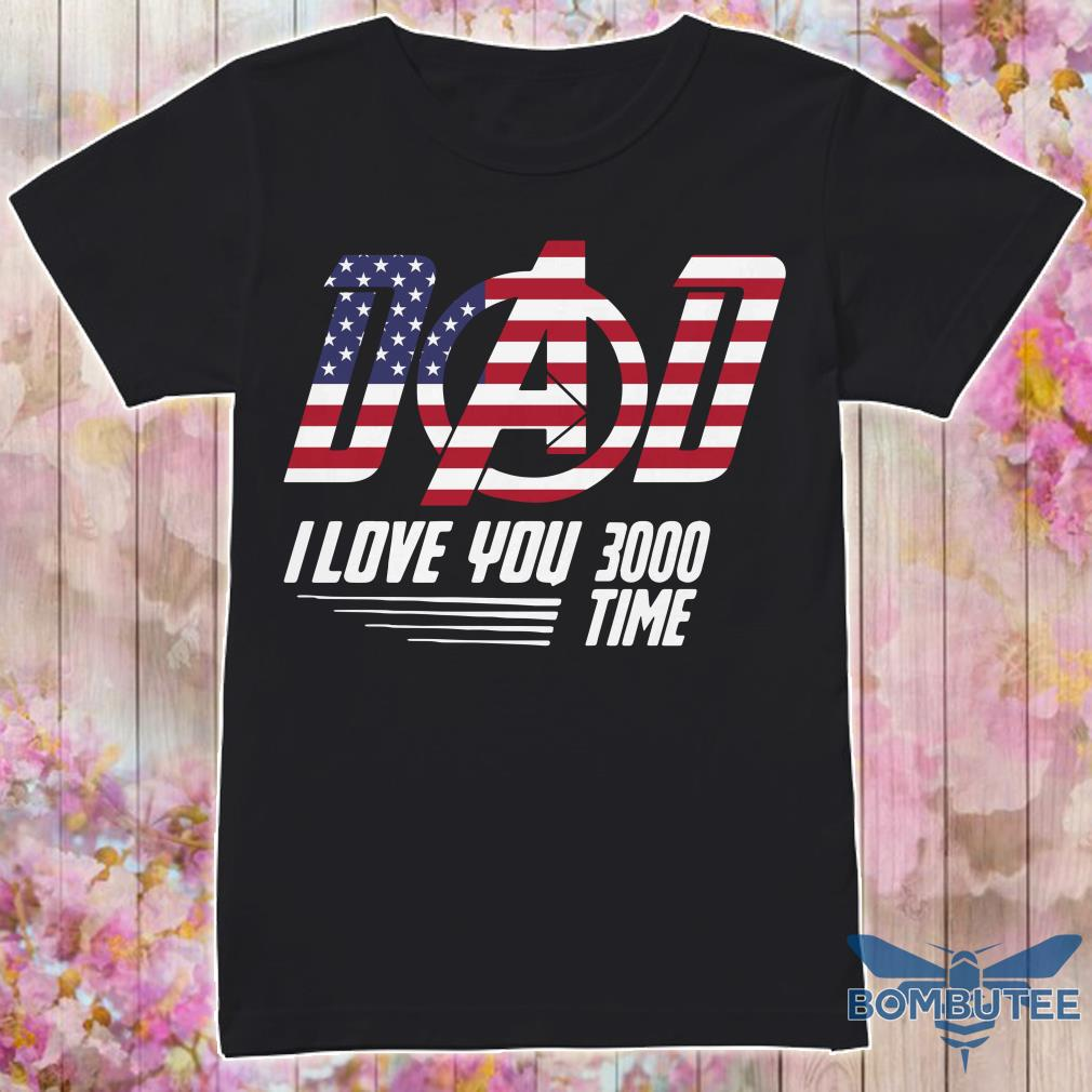 Dad I Love You 3000 Times Flag America shirt