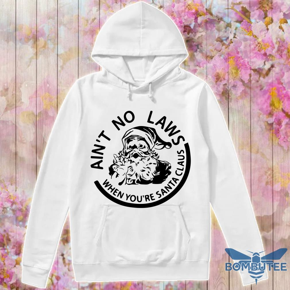 Ain't No Laws When You're Santa Claus Christmas hoodie