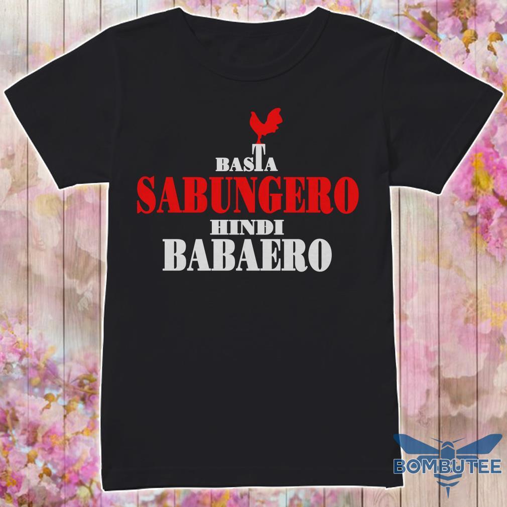 Basta Sabungero Hindi Babaero shirt