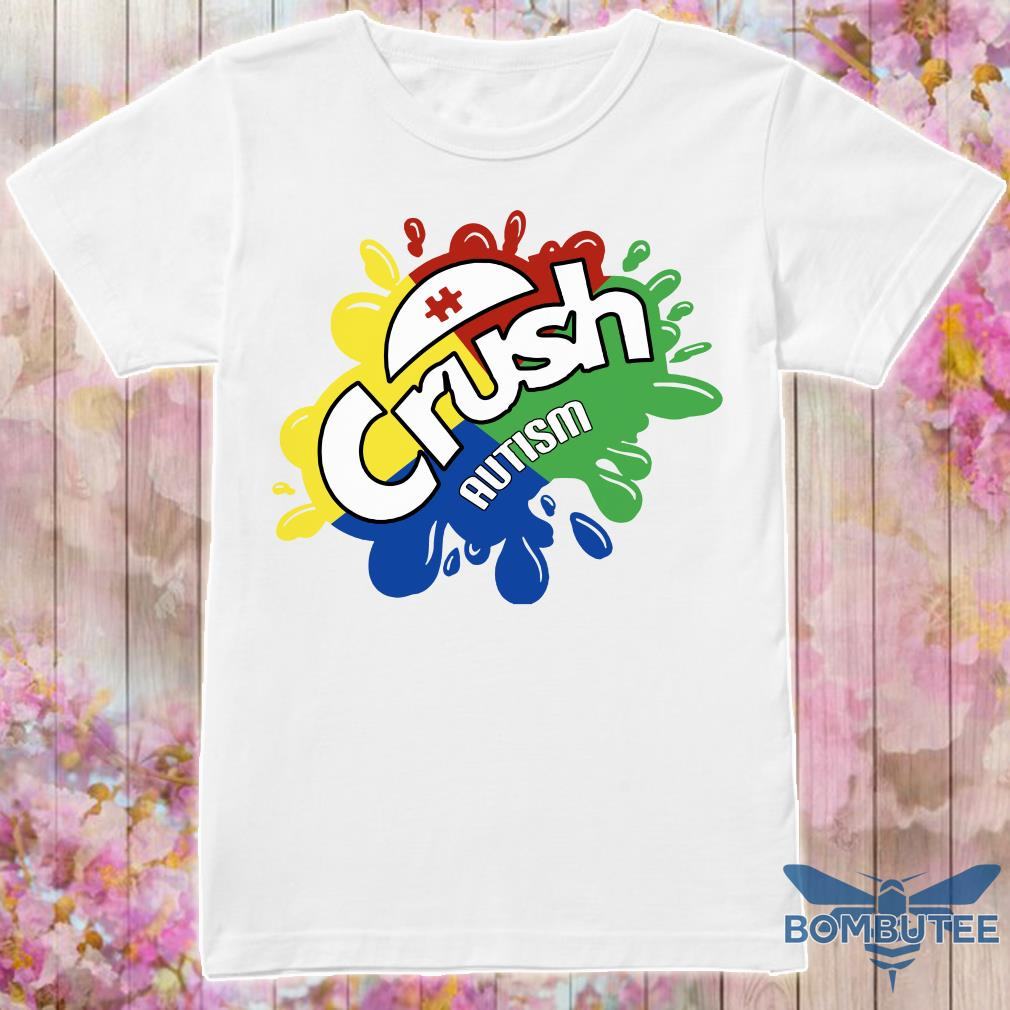 Crush Autism Shirt