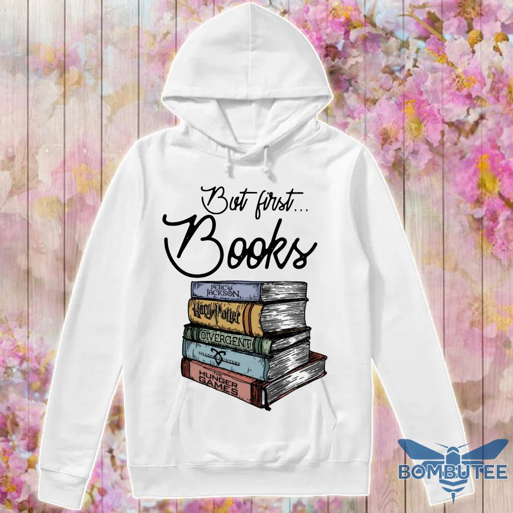 But First Books Percy Jackson Harry Potter Divergent Shadowhunter And Hunger Games hoodie