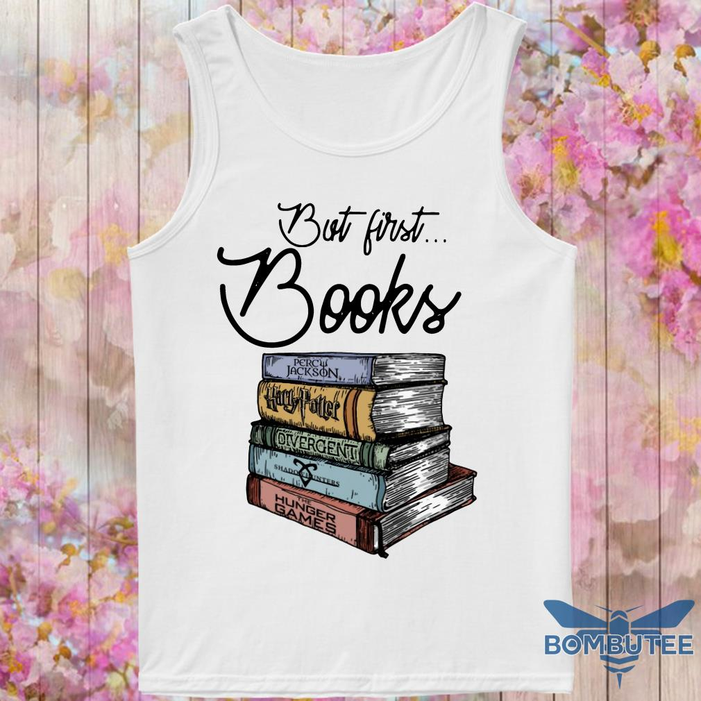But First Books Percy Jackson Harry Potter Divergent Shadowhunter And Hunger Games tank top