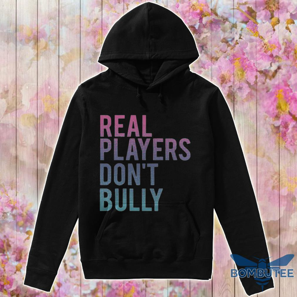 Real Players Don't Bully hoodie