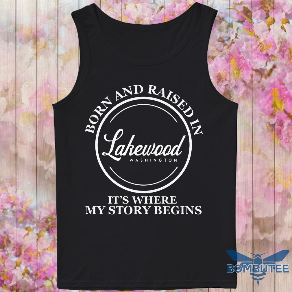 Born And Raised In Lakewood Washington It's Where My Story Begins tank top