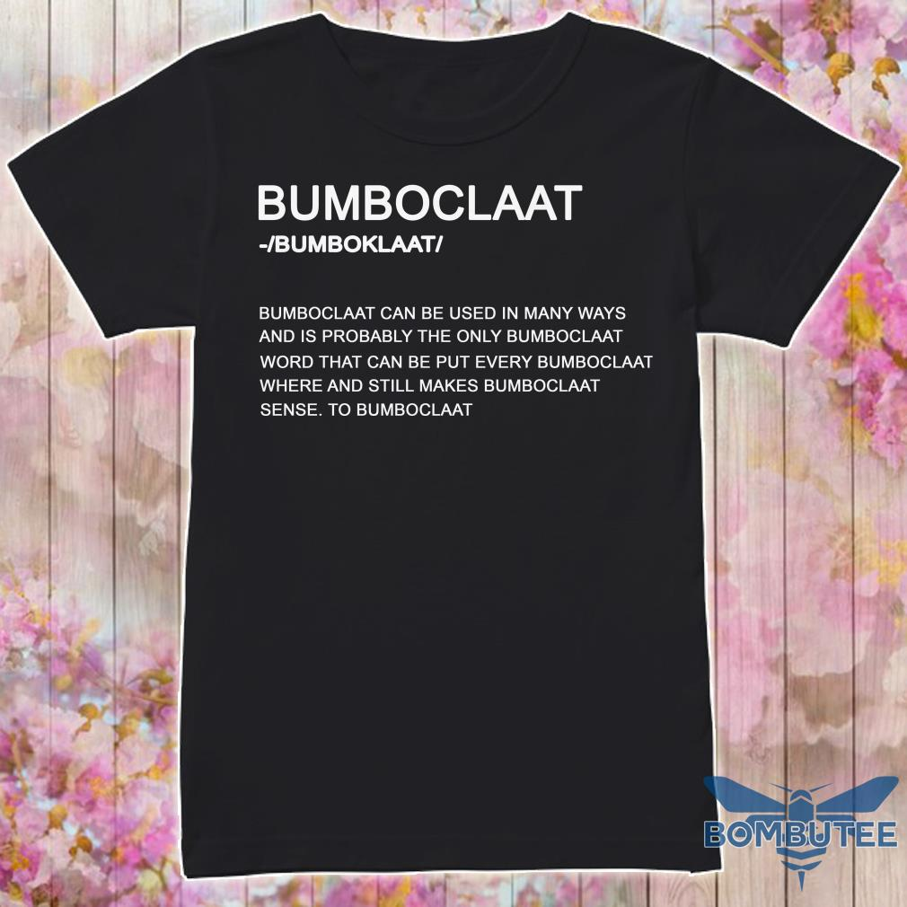 Bumboclaat Definition Bumboclaat Can Be Used In Many Ways Shirt