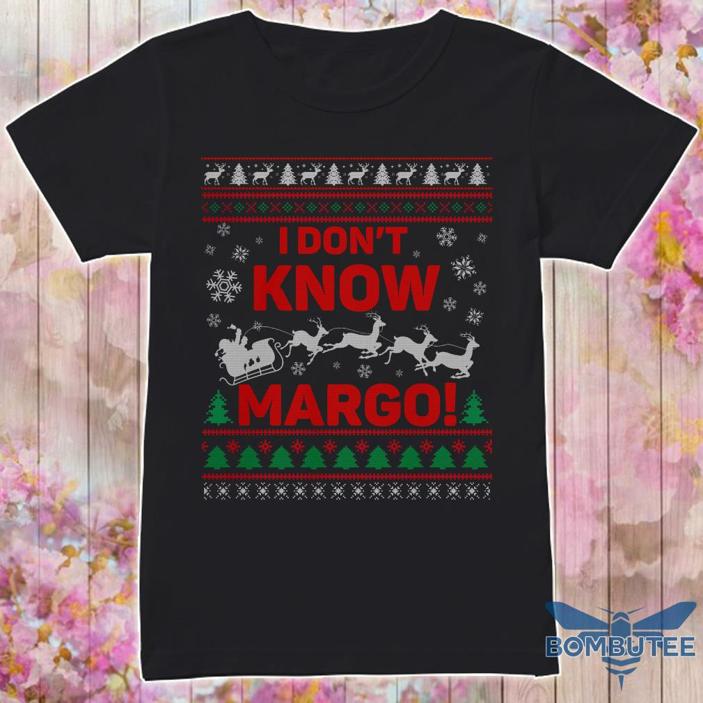 I Don't Know Margo Ugly Christmas shirt
