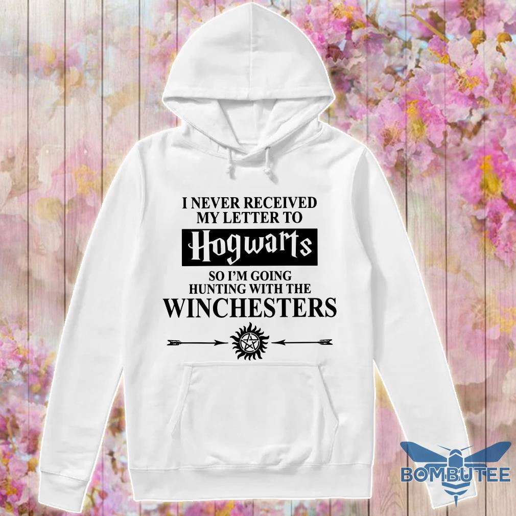 Supernatural I Never Received Hogwarts So I'm Going Hunting With The Winchesters hoodie