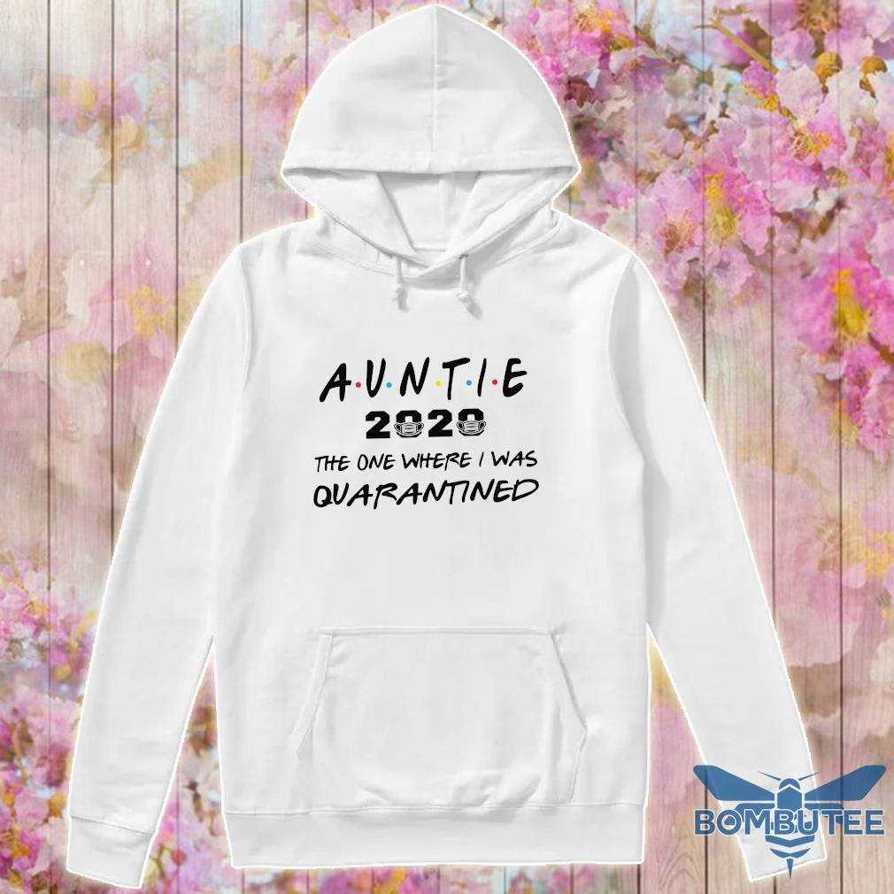 Auntie 2020 the one where they were quarantined s -hoodie