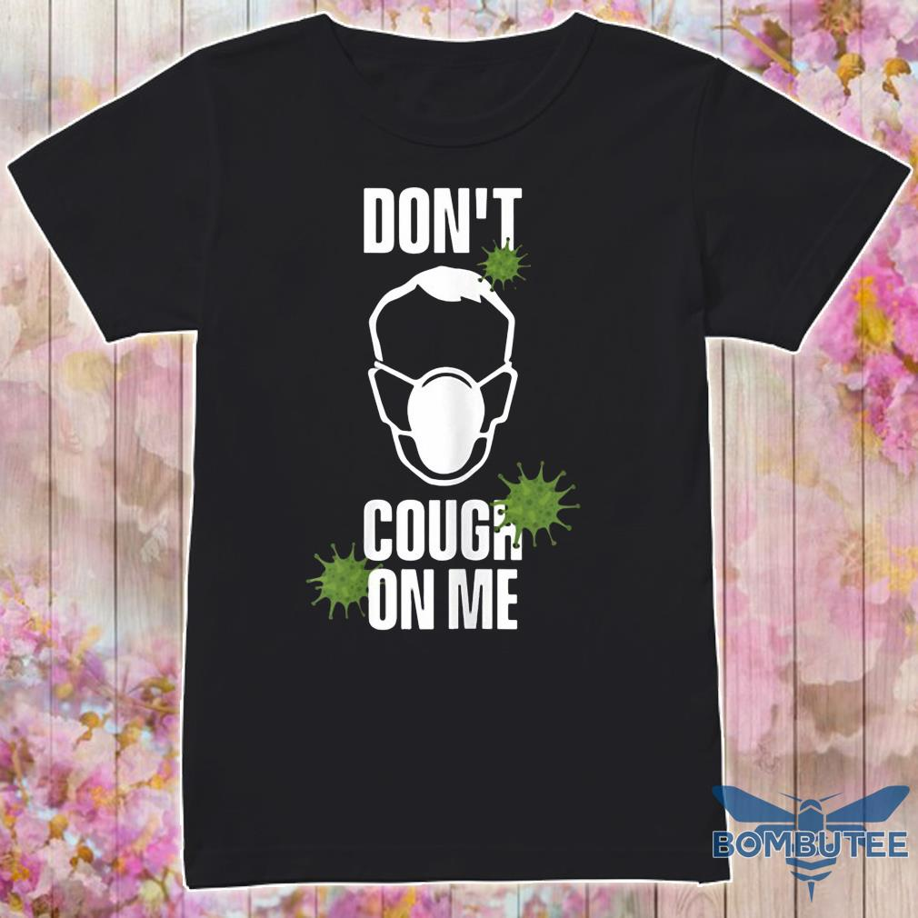 Don't Cough on Me Virus Face Protection Mask Shirt