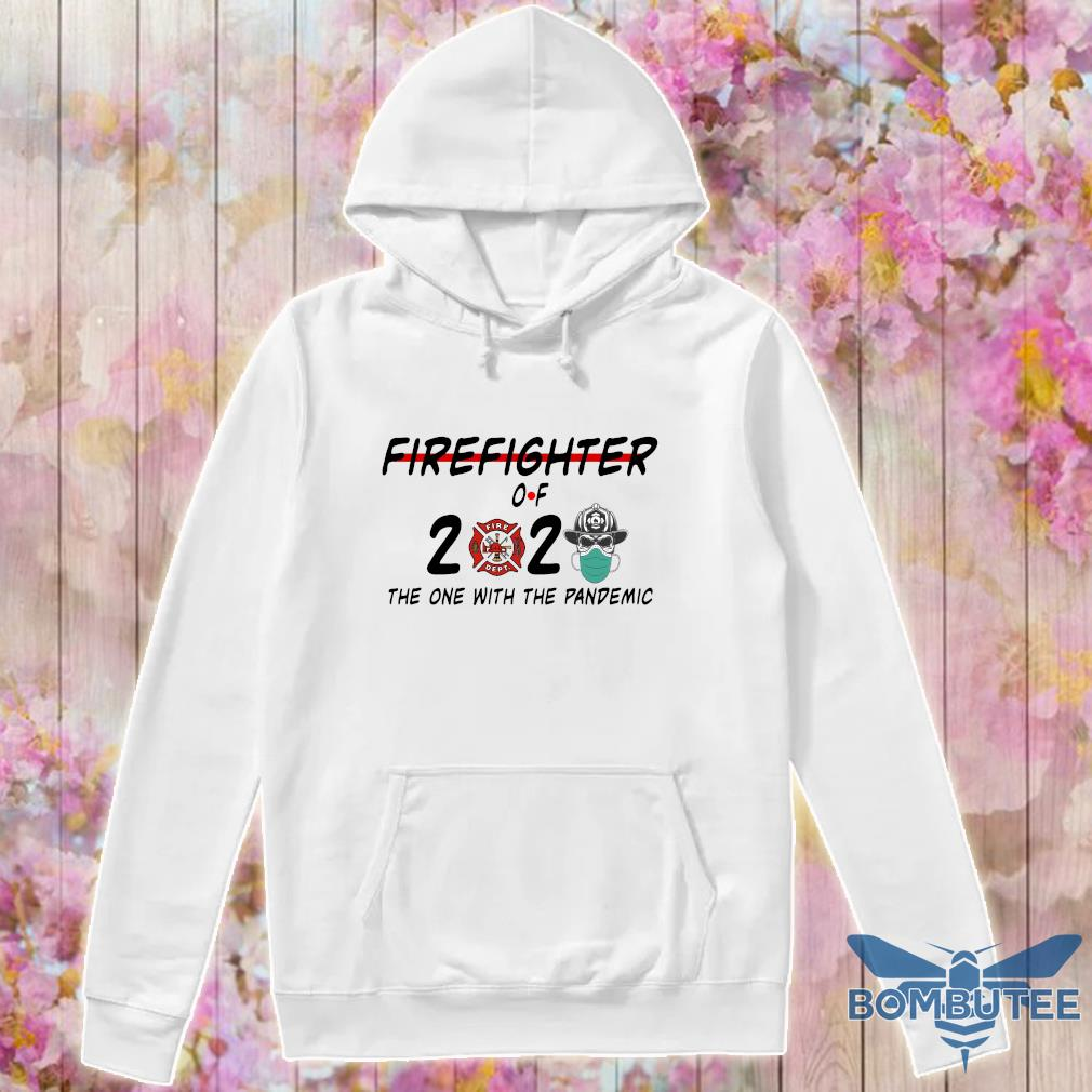 firefighter of 2020 the one with the pandemic s -hoodie
