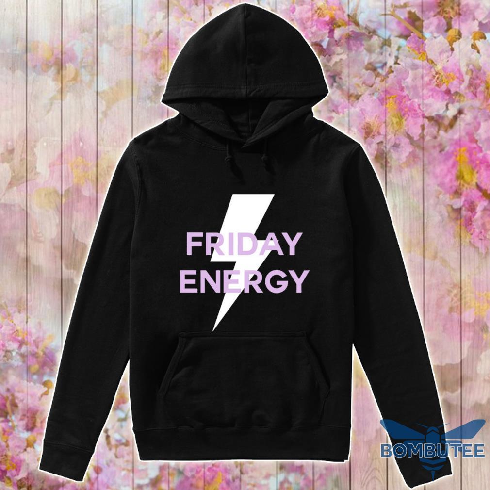 Friday Energy Shirt -hoodie