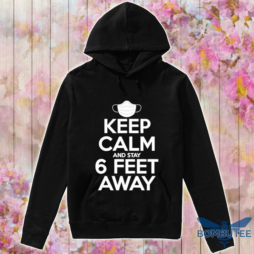 Keep Calm Stay 6 Feet Away Social Distancing Awareness Shirt -hoodie