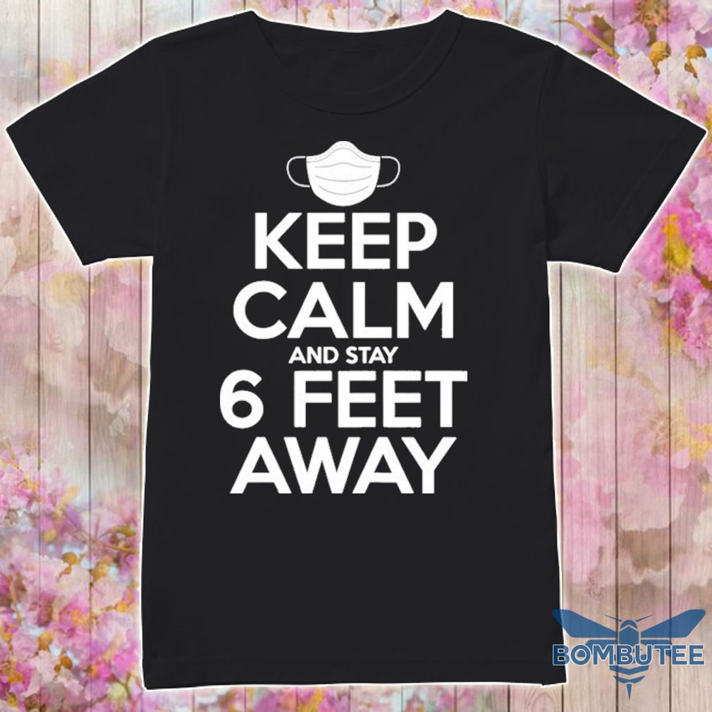 Keep Calm Stay 6 Feet Away Social Distancing Awareness Shirt