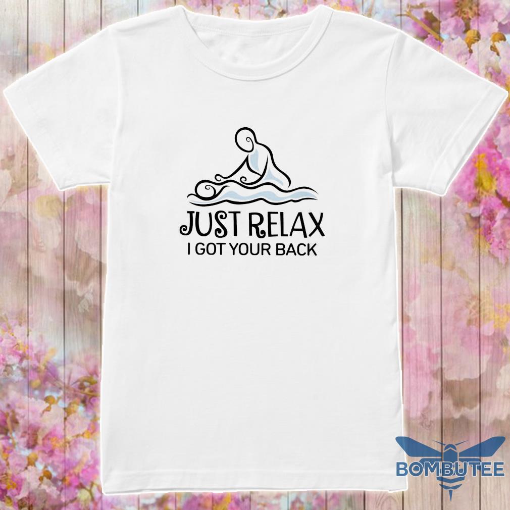 Massage just relax i got your back shirt