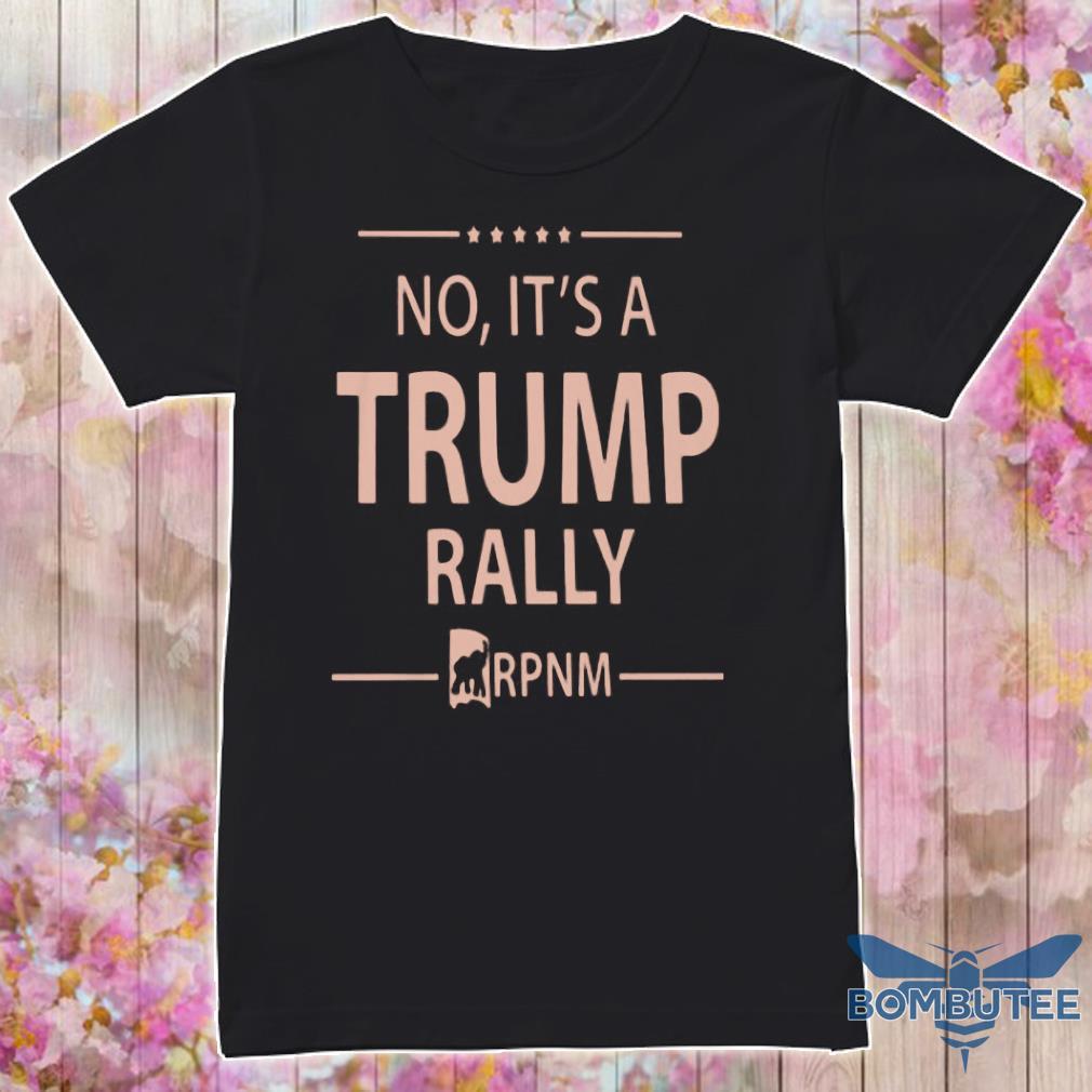 No it's a trump rally shirt