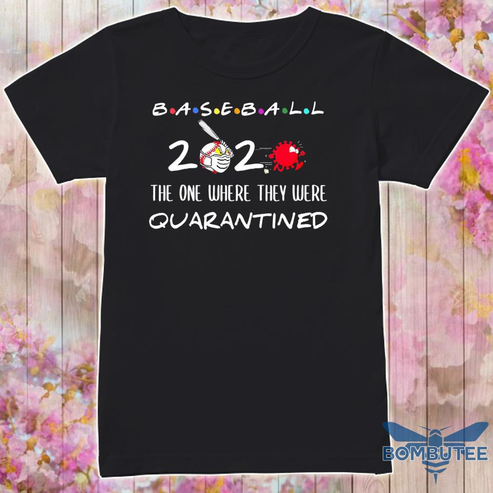 Official Baseball 2020 the one where they were quarantined shirt