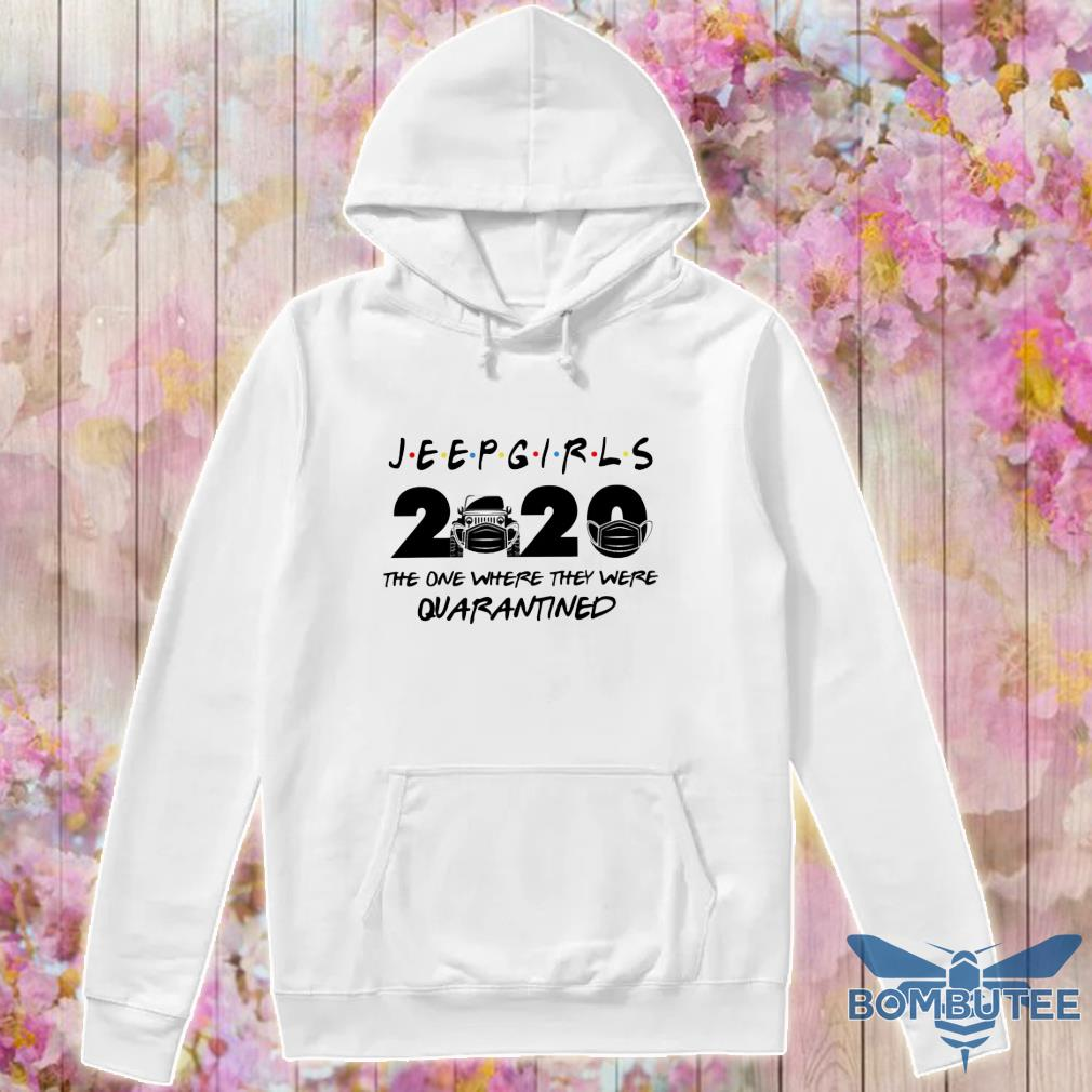 Official jeep girls 2020 the one where they were quarantined s -hoodie