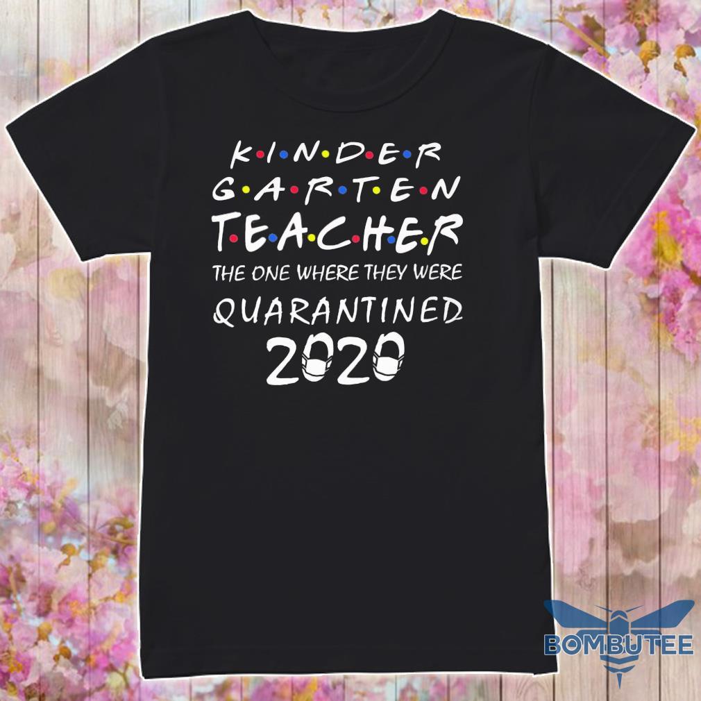 Official kindergarten teacher the one where they were quarantined 2020 shirt