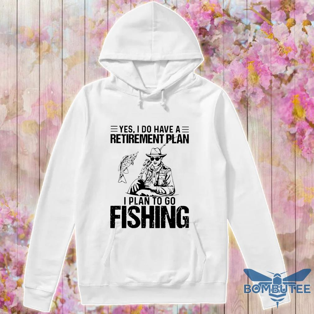 Official yes i do have a retirement plan i plan to go fishing s -hoodie