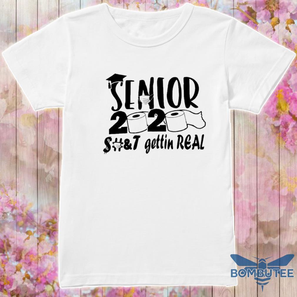 Senior 2020 shit gettin real shirt