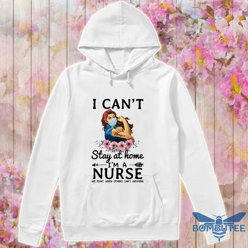 Strength goman floral i can't stay at home i'm a nurse we fight when others can't anymore nurse s -hoodie